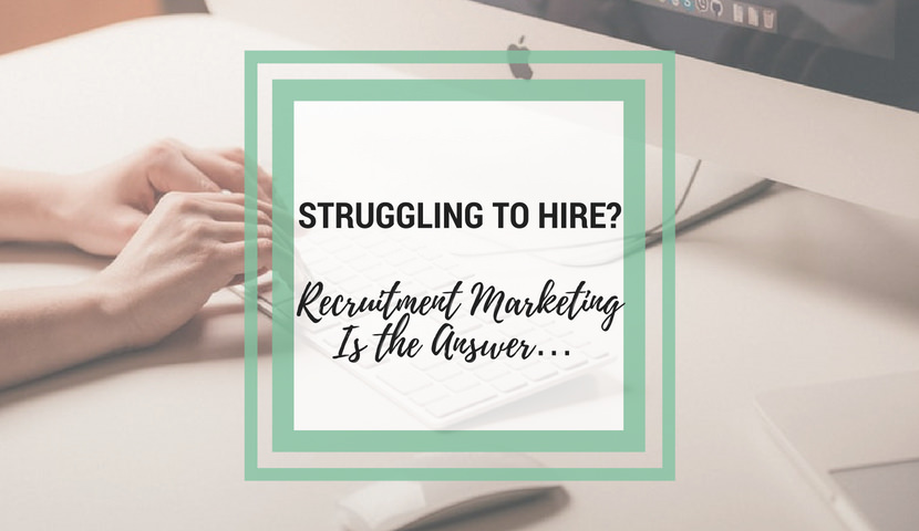 Struggling to Hire? Recruitment Marketing Is the Answer…